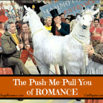 The Push-Me-Pull-You of Romance
