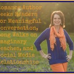 Romance Author Seeks Readers for Meaningful Conversation, Long Walks on Imaginary Beaches, and Social Media Relationships