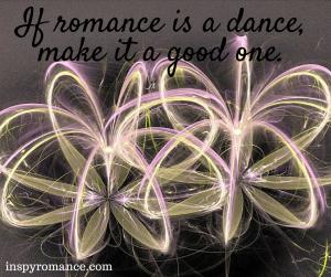 Romance is a dance.