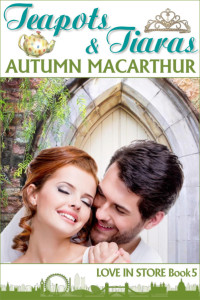 Cover image for Teapots and Tiaras, Love In Store book 5, from inspirational romance author Autumn Macarthur
