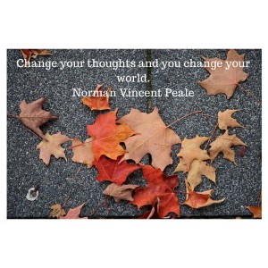 Change your thoughts and you change your world.Norman Vincent Peale