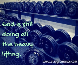 God is still doing all the heavy lifting.