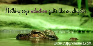 Nothing says seduction quite like an alligator.