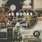 Ten Books I Wish Were Made Into Movies