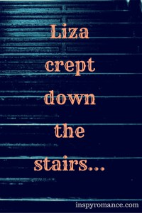 Liza crept down the stairs...