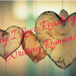 Why I Love Reading (and Writing) Romance