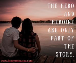 The hero and heroine are only part of the story.