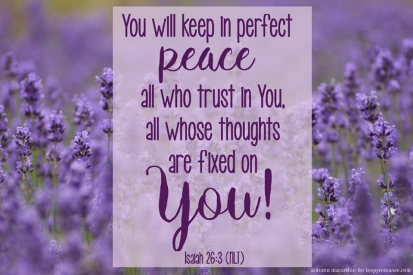 "Image of lavender with Bible verse Isaiah 26:3 ""You will keep in perfect peace all who trust in you, all whose thoughts are fixed on you!"" By Autumn Macarthur for Inspy Romance"