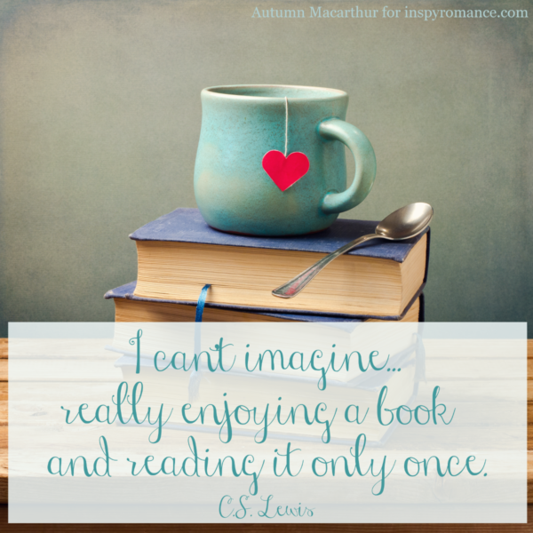 Image of teacup, heart, and books, with a C S Lewis quote: I can't imagine enjoying a book a reading it only once