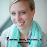 Sarah Monzon on Fathers: Real, Fictional, & Heavenly  ** Plus a #Giveaway!