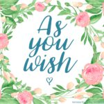 """As you wish"" line from The Priness Bride, framed with flowers, for Inspy Romance blog"