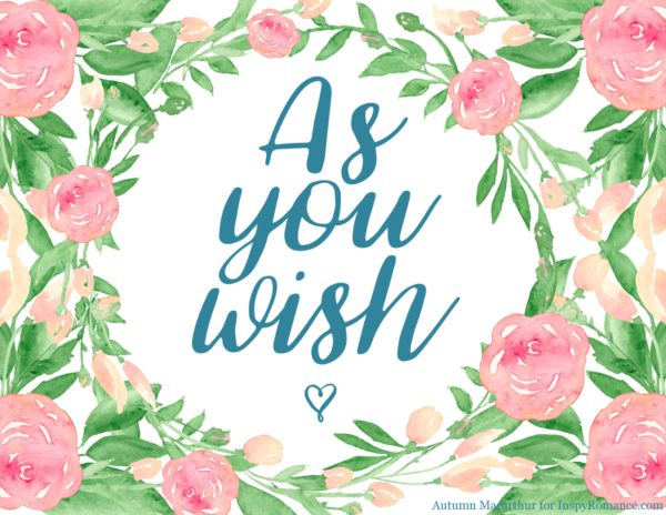 """As you wish"" line from The Princess Bride, framed with flowers, for Inspy Romance blog"
