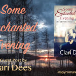 Some Enchanted Evening: A Guest Post by Clari Dees #giveaway