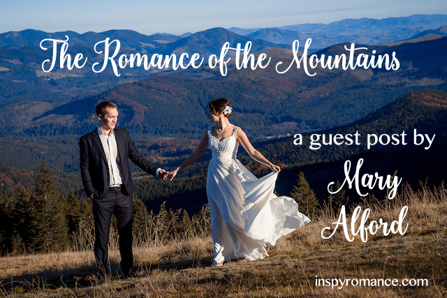 The Romance of the Mountains – Guest Post by Mary Alford