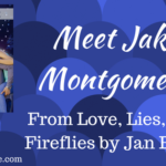 Meet Jake Montgomery from Love, Lies, and Fireflies: A Guest Post by Jan Elder with #giveaway