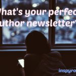 What's Your Perfect Author Newsletter?