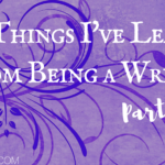 Ten Things I've Learned From Being a Writer (Part 1) and a #Giveaway