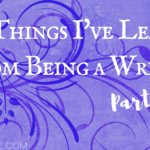 Ten Things I've Learned From Being a Writer (Part 2) and a #Giveaway