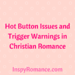 Hot Button Issues and Trigger Warnings in Christian Romance