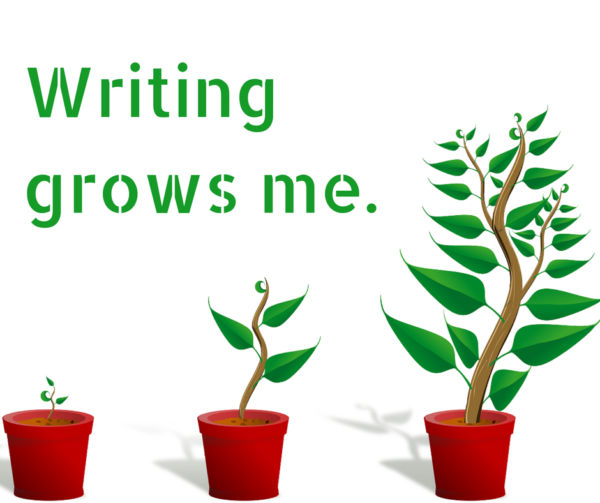 Writing grows me.
