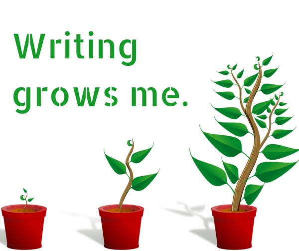 Writing grows me.