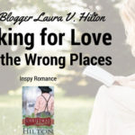 Looking for Love in All the Wrong Places by Laura V. Hilton + #GIVEAWAY