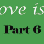 Love is… Part 6