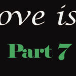 Love is… Part 7
