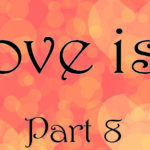 Love is… Part 8