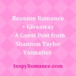Reunion Romance + #Giveaway – Shannon Taylor Vannatter