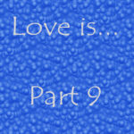 Love is… Part 9