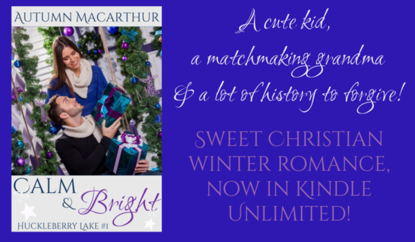 Cover image and tagline for Calm & Bright, book 1 in the Huckleberry Lake series of sweet Christian romances