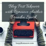 Blog Post Takeover with Romance Author Brandon Spark