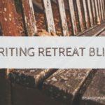 Writing Retreat Bliss!