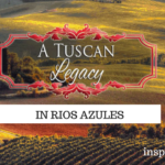 A Tuscan Legacy in Rios Azules, Texas, plus Excerpt and #Giveaway
