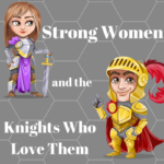 Strong Women and the Knights Who Love Them