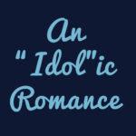"An ""Idol""lic Romance"