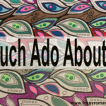 Much Ado About…