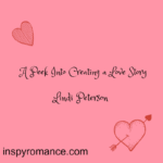 A Peek Into Creating a Love Story