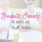 Romantic Comedy: Is it all just a bunch of fluff?