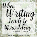When Writing Leads to More Ideas (Plus a #Giveaway) by Melanie D. Snitker