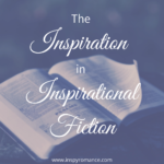 The Inspiration in Inspirational Fiction