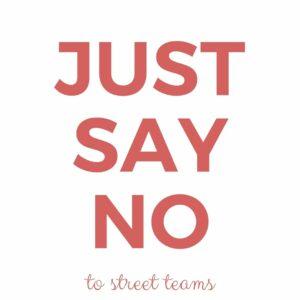 Just say no to street teams