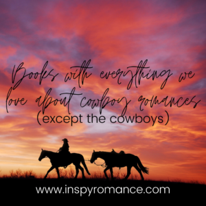 """image with sunset and cowboy, reads """"Books with everything we love about cowboy romances (without the cowboys)"""""""