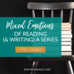Mixed Emotions of Reading (& Writing) a Series + Pre-Order